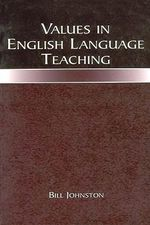 Values in English Language Teaching - Bill Johnston
