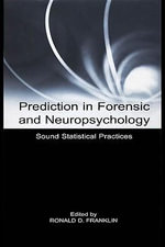 Prediction in Forensic and Neuropsychology : Sound Statistical Practices - Ronald D. Franklin