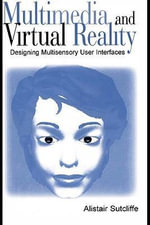 Multimedia and Virtual Reality : Designing Multisensory User Interfaces - Alistair Sutcliffe