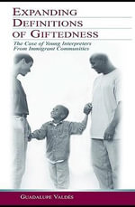 Expanding Definitions of Giftedness : The Case of Young Interpreters From Immigrant Communities - Guadalupe Vald's