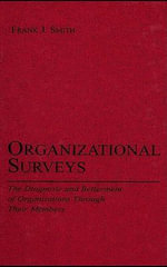 Organizational Surveys : The Diagnosis and Betterment of Organizations Through Their Members - Frank J., Jr. Smith