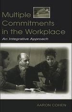 Multiple Commitments in the Workplace : An Integrative Approach - Aaron Cohen