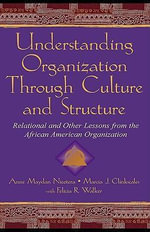 Understanding Organization Through Culture and Structure : Relational and Other Lessons from the African American Organization - Anne Maydan Nicotera