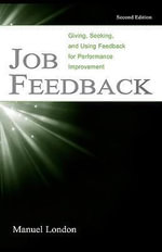 Job Feedback : Giving, Seeking, and Using Feedback for Performance Improvement - Manuel London