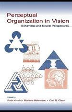 Perceptual Organization in Vision : Behavioral and Neural Perspectives - Ruth Kimchi