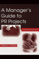 A Manager's Guide to PR Projects : A Practical Approach - Patricia J. Parsons