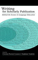 Writing for Scholarly Publication : Behind the Scenes in Language Education - Christine Pears Casanave
