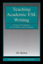 Teaching Academic ESL Writing : Practical Techniques in Vocabulary and Grammar - Eli Hinkel