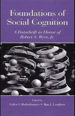 Foundations of Social Cognition : A Festschrift in Honor of Robert S. Wyer, JR. - Galen V. Bodenhausen