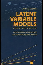 Latent Variable Models : An Introduction to Factor, Path, and Structural Equation Analysis - John C. Loehlin