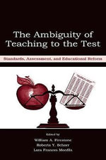 The Ambiguity of Teaching to the Test : Standards, Assessment, and Educational Reform - William A. Firestone