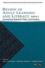 Review of Adult Learning and Literacy, Volume 4 : Connecting Research, Policy, and Practice: A Project of the National Center for the Study of Adult Le - John Comings
