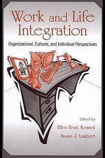Work and Life Integration : Organizational, Cultural, and Individual Perspectives