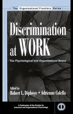 Discrimination at Work : The Psychological and Organizational Bases