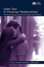 Safer Sex in Personal Relationships : The Role of Sexual Scripts in HIV Infection and Prevention - Tara M. Emmers-Sommer