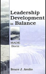 Leadership Development in Balance : Made/Born - Bruce J. Avolio