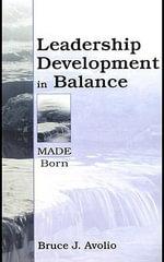 Leadership Development in Balance : Made/Born - Bruce J. Avolio