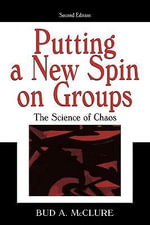 Putting a New Spin on Groups : The Science of Chaos - Bud A. McClure
