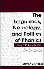 The Linguistics, Neurology, and Politics of Phonics : Silent