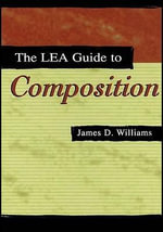 The Lea Guide To Composition - James D. Williams