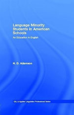 Language Minority Students in American Schools : An Education in English - H. Douglas Adamson