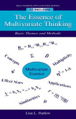 The Essence of Multivariate Thinking : Basic Themes and Methods - Lisa L. Harlow