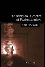 The Behavioral Genetics of Psychopathology : A Clinical Guide - Kerry L. Jang
