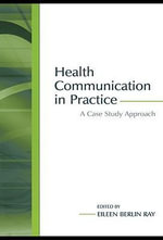 Health Communication in Practice : A Case Study Approach - Russell Vaughn
