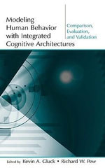 Modeling Human Behavior With Integrated Cognitive Architectures : Comparison, Evaluation, and Validation - Kevin A. Gluck