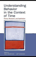 Understanding Behavior in the Context of Time : Theory, Research, and Application - Alan Strathman
