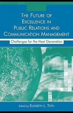 The Future of Excellence in Public Relations and Communication Management : Challenges for the Next Generation - Elizabeth L. Toth