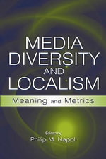 Media Diversity and Localism : Meaning and Metrics - Philip M. Napoli