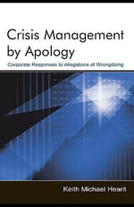 Crisis Management by Apology : Corporate Response to Allegations of Wrongdoing - Keith Michael Hearit
