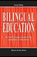 Bilingual Education : From Compensatory to Quality Schooling - Maria Estela, Professor Brisk