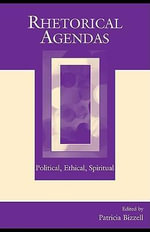 Rhetorical Agendas : Political, Ethical, Spiritual - Patricia Bizzell