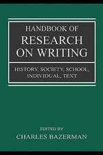 Handbook of Research on Writing : History, Society, School, Individual, Text - Charles Bazerman