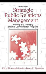 Strategic Public Relations Management : Planning and Managing Effective Communication Programs - Erica Weintraub Austin