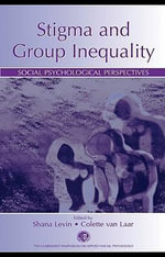 Stigma and Group Inequality : Social Psychological Perspectives - Shana Levin