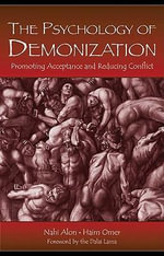 The Psychology of Demonization : Promoting Acceptance and Reducing Conflict - Nahi Alon