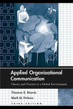 Applied Organizational Communication : Theory and Practice in a Global Environment - Thomas E. Harris
