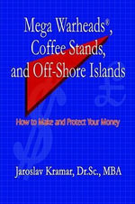 Mega Warheads, Coffee Stands, and Off-Shore Islands : How to Make and Protect Your Money - Jaroslav Kramar Dr SC MBA