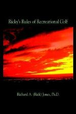 Ricky's Rules of Recreational Golf - Richard A. Jones