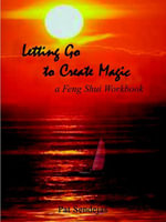 Letting Go to Create Magic : A Feng Shui Workbook - Pat Sendejas