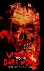 Visions from the Dark World - PHILLIP KOKO IJOMA