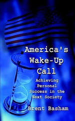 America's Wake-Up Call : Achieving Personal Success in the Next Society - Brent Basham