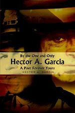 By the One and Only Hector A. Garcia a Poet Forever Yours : Discovering the Land of Manga, Anime, ZEN, and the... - Hector A. Garcia