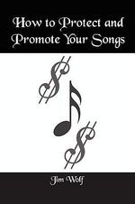 How to Protect and Promote Your Songs - Jim Wolf