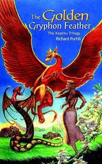 The Golden Gryphon Feather : The Kaphtu Trilogy - Book One - Richard Purtill