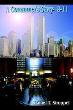 A Commuter's Story- 9-11 - Daniel T. Stroppel