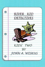 RIVER KID DETECTIVES - John A. Wiskus